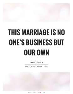 this-marriage-is-no-ones-business-but-our-own-quote-1